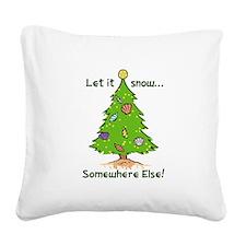 LET IT SNOW SOMWHERE ELSE Square Canvas Pillow
