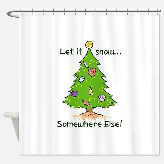 LET IT SNOW SOMWHERE ELSE Shower Curtain
