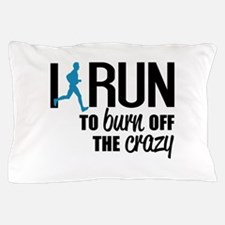 I run to burn off the crazy Pillow Case