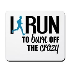 I run to burn off the crazy Mousepad