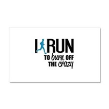 I run to burn off the crazy Car Magnet 20 x 12