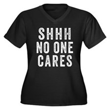 SHHH No One Cares Plus Size T-Shirt