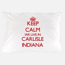 Keep calm we live in Carlisle Indiana Pillow Case