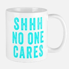 SHHH No One Cares Mugs
