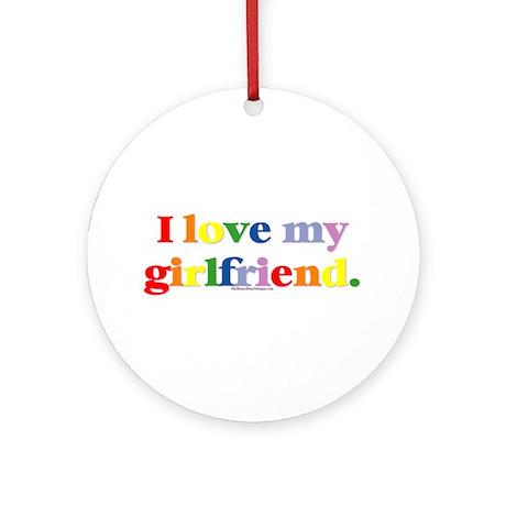 I love my girlfriend. Ornament (Round)