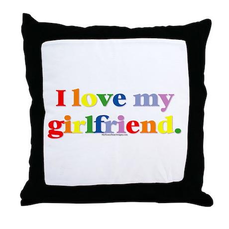 I love my girlfriend. Throw Pillow