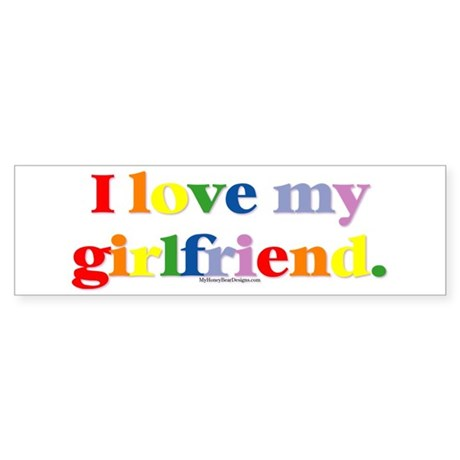 I love my girlfriend. Bumper Sticker