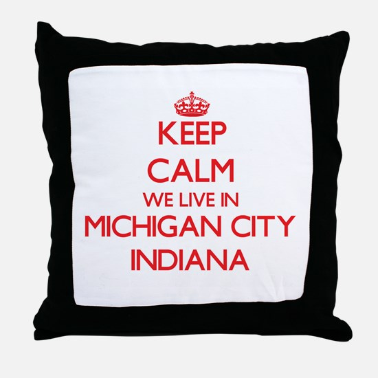 Keep calm we live in Michigan City In Throw Pillow