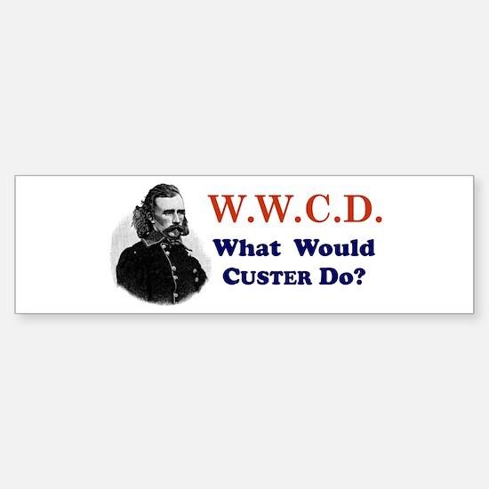 What would CUSTER Do Bumper Bumper Bumper Sticker