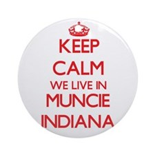 Keep calm we live in Muncie India Ornament (Round)