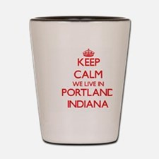 Keep calm we live in Portland Indiana Shot Glass