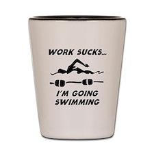 Work Sucks Im Going Swimming Shot Glass
