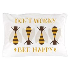Don't Worry Bee Happy Pillow Case