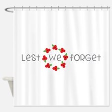 Lest we forget Shower Curtain