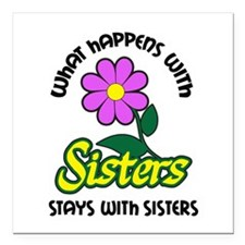"""WHAT HAPPENS WITH SISTERS Square Car Magnet 3"""" x 3"""