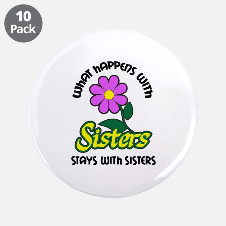"""WHAT HAPPENS WITH SISTERS 3.5"""" Button (10 pack)"""