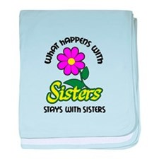 WHAT HAPPENS WITH SISTERS baby blanket