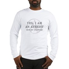 Yes I Am An Atheist Long Sleeve T-Shirt