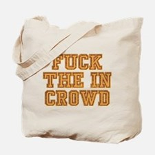 Fuck The In Crowd Tote Bag