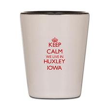 Keep calm we live in Huxley Iowa Shot Glass