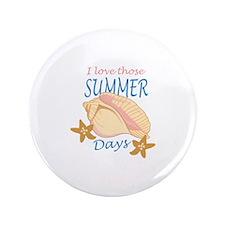"LOVE THOSE SUMMER DAYS 3.5"" Button"