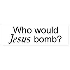 Who would Jesus Bomb? Bumper Bumper Sticker