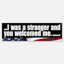 """I was a stranger"" Bumper Bumper Bumper Sticker"