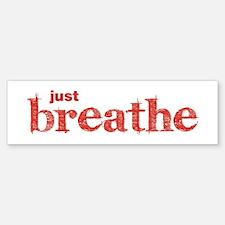 Just Breathe Bumper Bumper Bumper Sticker