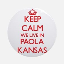 Keep calm we live in Paola Kansas Ornament (Round)