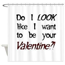 Do I look like/Valentine?! Shower Curtain