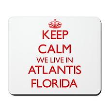 Keep calm we live in Atlantis Florida Mousepad
