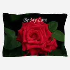 Be My Love Romantic Red Rose for Valen Pillow Case