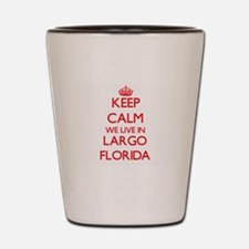 Keep calm we live in Largo Florida Shot Glass