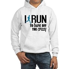 I run to burn off the crazy Hoodie