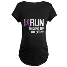 I Run To Burn Off The Crazy Maternity T-Shirt