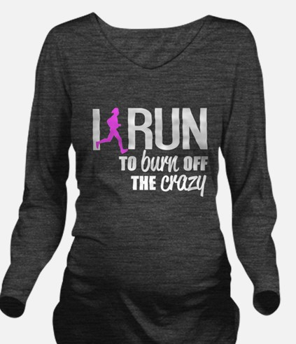 I Run To Burn Off The Crazy Long Sleeve Maternity