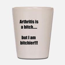 Arthritis is a bitch..but I am bitchier Shot Glass