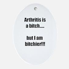 Arthritis is a bitch..but I am bit Ornament (Oval)