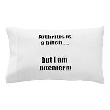 Arthritis is a bitch..but I am bitchie Pillow Case