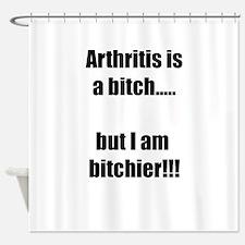 Arthritis is a bitch..but I am bitc Shower Curtain