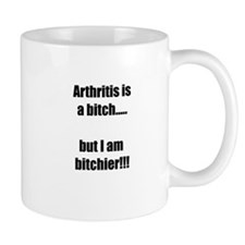 Arthritis is a bitch..but I am bitchier!!! Mugs