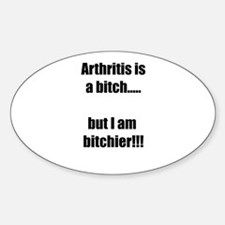 Arthritis is a bitch..but I am bitchier!!! Decal