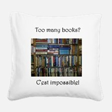 Too Many Books? (Writers Do I Square Canvas Pillow
