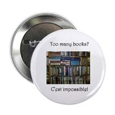 "Too Many Books? (Writers Do It In a B 2.25"" Button"