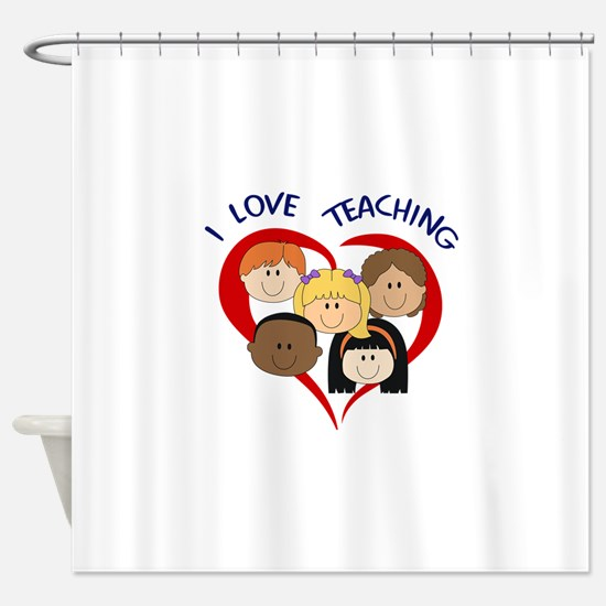 I LOVE TEACHING Shower Curtain