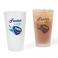 FASTER IS BETTER Drinking Glass
