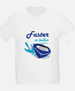 FASTER IS BETTER T-Shirt