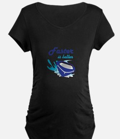 FASTER IS BETTER Maternity T-Shirt