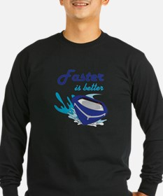 FASTER IS BETTER Long Sleeve T-Shirt