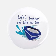 "LIFES BETTER ON THE WATER 3.5"" Button"